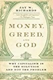 img - for Money, Greed, and God: Why Capitalism Is the Solution and Not the Problem by Jay Wesley Richards (2010) Paperback book / textbook / text book