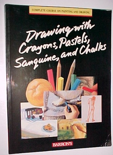Drawing With Crayons, Pastels, Sanguine, and Chalks (The Complete Course on Painting and Drawing)