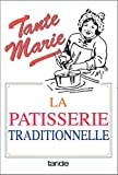 La pâtisserie traditionnelle de tante Marie : De 481 recettes