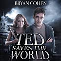 Ted Saves the World (       UNABRIDGED) by Bryan Cohen Narrated by Steven Jay Cohen