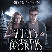 Ted Saves the World | [Bryan Cohen]