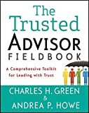 img - for The Trusted Advisor Fieldbook: A Comprehensive Toolkit for Leading with Trust book / textbook / text book