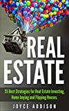 img - for Real Estate: 25 Best Strategies for Real Estate Investing, Home Buying and Flipping Houses book / textbook / text book