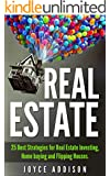 Real Estate: 25 Best Strategies for Real Estate Investing, Home Buying and Flipping Houses (Real Estate, Real Estate Investing, home buying, flipping houses, ... income, investing, entrepreneurship)