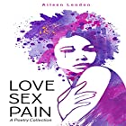 Love Sex Pain: A Poetry Collection Hörbuch von Aileen London Gesprochen von: Cassandra Richardson