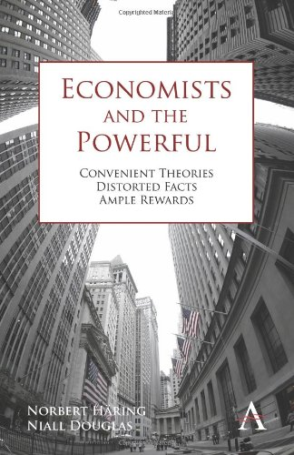 Amazon.com: Economists and the Powerful: Convenient Theories, Distorted Facts, Ample Rewards (Anthem Other Canon Economics) (9780857285461): Norbert Häring, Niall Douglas: Books