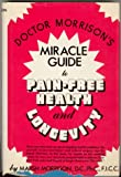 img - for Doctor Morrison's Miracle Guide to Pain-Free Health and Longevity book / textbook / text book