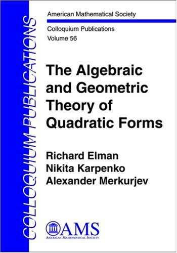The Algebraic and Geometric Theory of Quadratic Forms (Colloquium Publications)