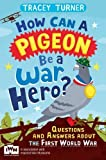 img - for How Can a Pigeon Be a War Hero?: Questions and Answers about the First World War book / textbook / text book