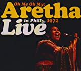 echange, troc Aretha Franklin - Oh Me Oh My: Aretha Live In Philly, 1972