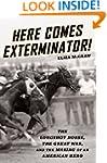 Here Comes Exterminator!: The Longsho...