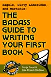 Bagels, Dirty Limericks, and Martinis: The Badass Guide to Writing Your First Book (Badass Writing)