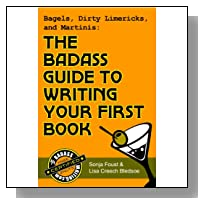 Bagels, Dirty Limericks, and Martinis: The Badass Guide to Writing Your First Book (Badass Writing 1)