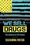"Suzanna Reiss, ""We Sell Drugs: The Alchemy of U.S. Empire"" (University of California Press, 2014)"