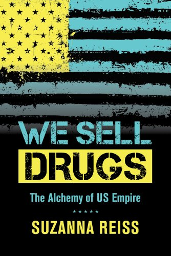 We Sell Drugs: The Alchemy of US Empire. American Crossroads 39