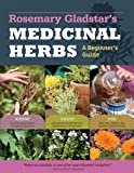 Rosemary Gladstars Medicinal Herbs: A Beginners Guide: 33 Healing Herbs to Know, Grow, and Use