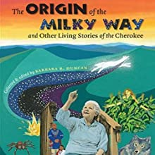 The Origin of the Milky Way and Other Living Stories of the Cherokee (       UNABRIDGED) by Barbara R. Duncan Narrated by Barbara R. Duncan