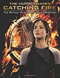 img - for Catching Fire: The Official Illustrated Movie Companion (The Hunger Games) book / textbook / text book