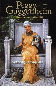Peggy Guggenheim : Un fantasme d'éternité par Véronique Chalmet