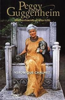 Peggy Guggenheim : Un fantasme d'�ternit� par Chalmet