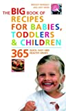 Big Book of Recipes for Babies, Toddlers & Children: 365 Quick, Easy and Healthy Dishes Bridget L. Wardley