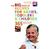 The Big Book of Recipes for Babies, Toddlers & Children: 365 Quick, Easy, and Healthy Dishes ~ Bridget Wardley