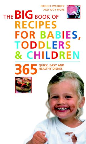 The Big Book Of Recipes For Babies, Toddlers & Children: 365 Quick, Easy, And Healthy Dishes