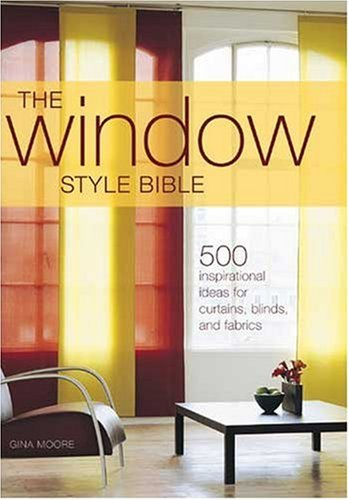 The Window Style Bible: Over 500 Inspirational Ideas for Curtains, Blinds, Fabrics and Accessories