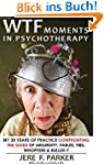 WTF Moments In Psychotherapy: My 30 Y...