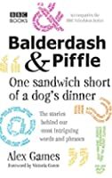 Balderdash and Piffle: One Sandwich Short of a Dog's Dinner