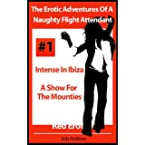 The Erotic Adventures Of A Naughty Flight Attendant - Intense In Ibiza and A Show For The Mounties (Red Erotica)by Jada Andrews