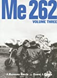 Me 262, Volume Three: 3 J. Richard Smith