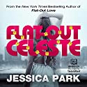 Flat-Out Celeste: Flat-Out Love, Book 3 (       UNABRIDGED) by Jessica Park Narrated by Tavia Gilbert