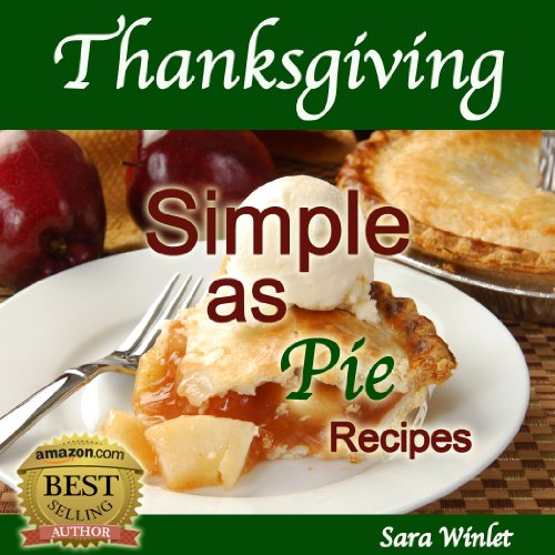 Thanksgiving Simple As Pie (Delicious Pie Recipes) by Sara Winlet