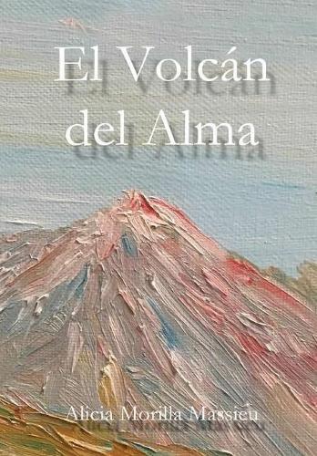 El Volcan del Alma  [Morilla Massieu, Alicia] (Tapa Dura)