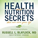 Health and Nutrition Secrets That Can Save Your Life (       UNABRIDGED) by Russell L. Blaylock Narrated by Tom Weiner