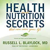 Health and Nutrition Secrets That Can Save Your Life | [Russell L. Blaylock]
