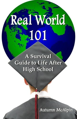 Real World 101: A Survival Guide to Life After High School PDF