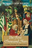 The First Thousand Years: A Global History of Christianity (0300198388) by Wilken, Robert Louis