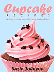 Cupcake Recipes: Delicious Cupcake Recipes The Whole Family Will Love!