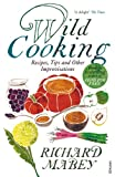 Wild Cooking: Recipes, Tips and Other Improvisations in the Kitchen. Richard Mabey with Polly Munro (0099522969) by Mabey, Richard