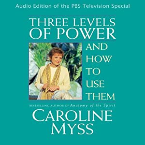 Three Levels of Power and How to Use Them | [Caroline Myss]