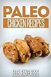 Paleo Chicken Recipes: Delicious Gluten Free, Low Fat Paleo Chicken Recipes. (Simple Paleo Recipe Series)