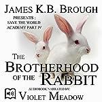 The Brotherhood of the Rabbit: Save the World Academy, Part IV | James K.B. Brough