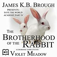 The Brotherhood of the Rabbit: Save the World Academy, Part IV Audiobook by James K.B. Brough Narrated by Violet Meadow