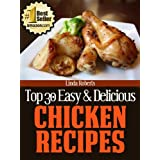 Chicken Recipes (Top 30 Easy & Delicious Recipes Book 8) ~ Linda Roberts