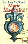 Marie-Madeleine, Tome 1 : Le livre de l'Elue par McGowan