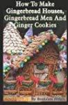 How to Make Gingerbread Houses, Ginge...
