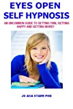 Eyes Open Self Hypnosis: An Uncommon Guide to Getting Thin, Getting Happy and Getting More!