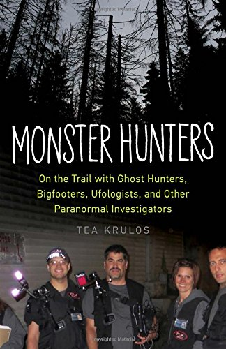 Monster Hunters: On the Trail with Ghost Hunters, Bigfooters, Ufologists, and Other Paranormal Investigators